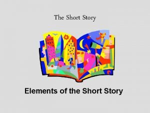 The Short Story Elements of the Short Story