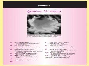 QUANTUM MECHANICS Classical mechanics is an approximation of