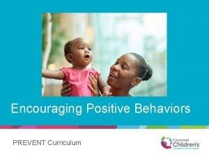 Encouraging Positive Behaviors PREVENT Curriculum Objectives Discuss basic