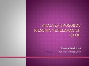 Zuzana Benkov Vedci prce Mgr Jozef Tvaroek Ph