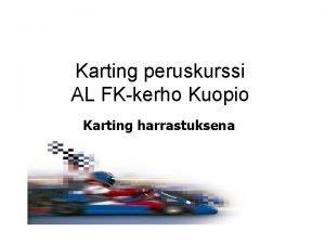 Karting peruskurssi AL FKkerho Kuopio Karting harrastuksena YHTEISET