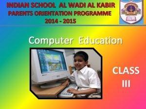 INDIAN SCHOOL AL WADI AL KABIR PARENTS ORIENTATION