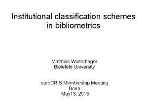 Institutional classification schemes in bibliometrics Matthias Winterhager Bielefeld
