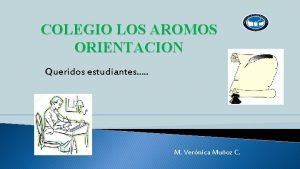 COLEGIO LOS AROMOS ORIENTACION Queridos estudiantes M Vernica