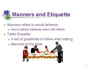 Manners and Etiquette n Manners refers to social