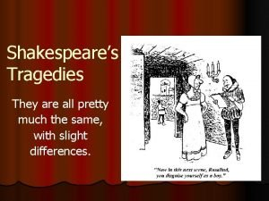 Shakespeares Tragedies They are all pretty much the