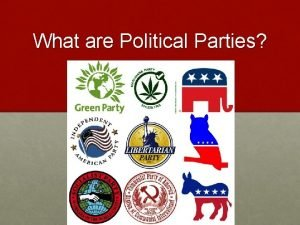 What are Political Parties Political Parties A political