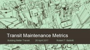 Transit Maintenance Metrics Building Better Transit 26 April