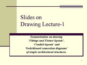 Slides on Drawing Lecture1 Demonstration on drawing Fittings