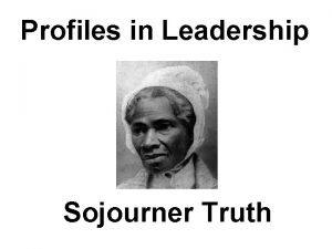 Profiles in Leadership Sojourner Truth Sojourner Truth Born