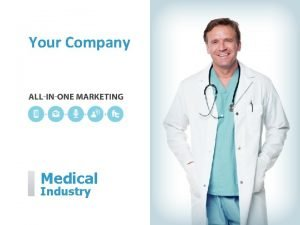 Your Company Medical Industry Your Company can help