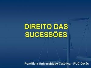 DIREITO DAS SUCESSES Pontifcia Universidade Catlica PUC Gois