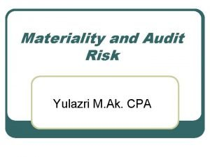 Materiality and Audit Risk Yulazri M Ak CPA