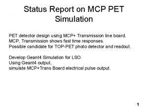 Status Report on MCP PET Simulation PET detector