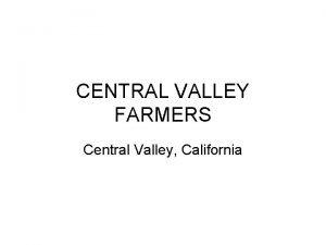 CENTRAL VALLEY FARMERS Central Valley California Californias Central