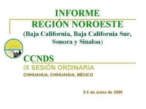 INFORME REGIN NOROESTE Baja California Baja California Sur