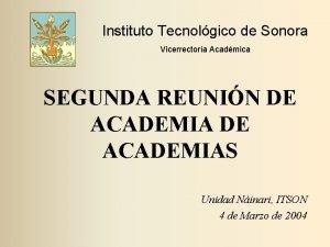 Instituto Tecnolgico de Sonora Vicerrectora Acadmica SEGUNDA REUNIN