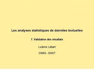 Les analyses statistiques de donnes textuelles 7 Validation