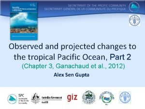 Observed and projected changes to the tropical Pacific