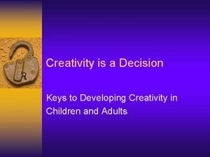 Creativity is a Decision Keys to Developing Creativity