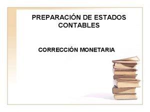 PREPARACIN DE ESTADOS CONTABLES CORRECCIN MONETARIA PREPARACIN DE