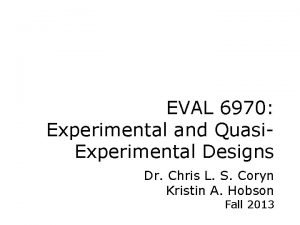 EVAL 6970 Experimental and Quasi Experimental Designs Dr