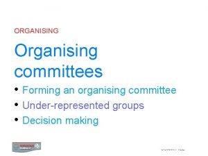 ORGANISING Organising committees Forming an organising committee Underrepresented