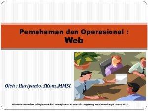 Pemahaman dan Operasional Web Oleh Hariyanto SKom MMSI