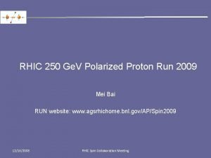 RHIC 250 Ge V Polarized Proton Run 2009