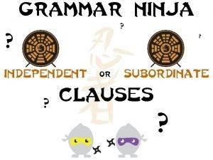 Grammar ninja independent or subordinate clauses Grammar ninja