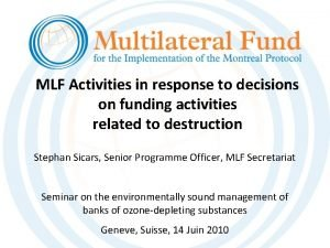 MLF Activities in response to decisions on funding