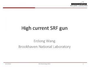 High current SRF gun Erdong Wang Brookhaven National