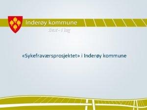 Sykefravrsprosjektet i Indery kommune Noen overordnete betraktninger Indery