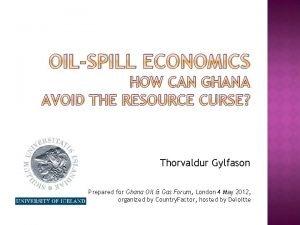 OILSPILL ECONOMICS HOW CAN GHANA AVOID THE RESOURCE
