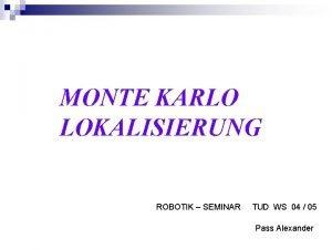 MONTE KARLO LOKALISIERUNG ROBOTIK SEMINAR TUD WS 04
