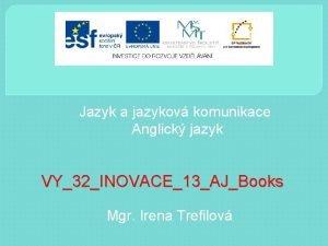 Jazyk a jazykov komunikace Anglick jazyk VY32INOVACE13AJBooks Mgr