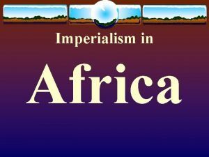 Imperialism in Africa Before Imperialism v Diversity 1