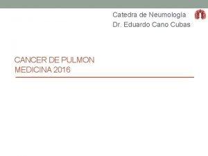 Catedra de Neumologa Dr Eduardo Cano Cubas CANCER
