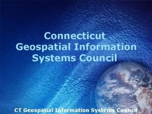 Connecticut Geospatial Information Systems Council CT Geospatial Information