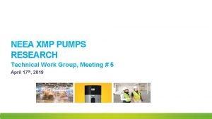 NEEA XMP PUMPS RESEARCH Technical Work Group Meeting