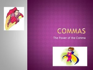 The Power of the Comma The comma can