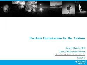 Portfolio Optimisation for the Anxious Greg B Davies