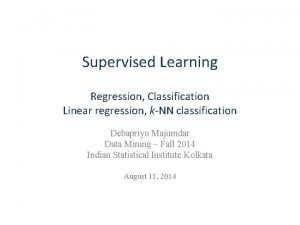 Supervised Learning Regression Classification Linear regression kNN classification
