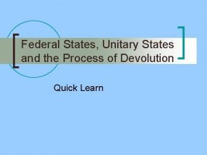 Federal States Unitary States and the Process of