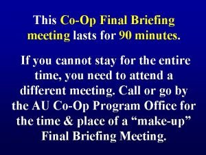 This CoOp Final Briefing meeting lasts for 90