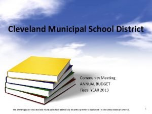 Cleveland Municipal School District Community Meeting ANNUAL BUDGET
