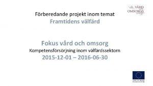 Frberedande projekt inom temat Framtidens vlfrd Fokus vrd