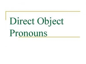 Direct Object Pronouns Direct Objects n Diagram each