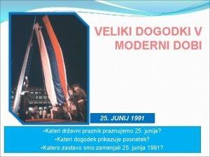 VELIKI DOGODKI V MODERNI DOBI 25 JUNIJ 1991