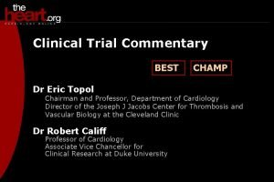 Clinical Trial Commentary BEST Dr Eric Topol CHAMP